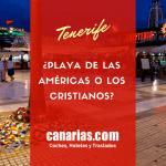¿Es mejor Playa de las Américas o Los Cristianos?